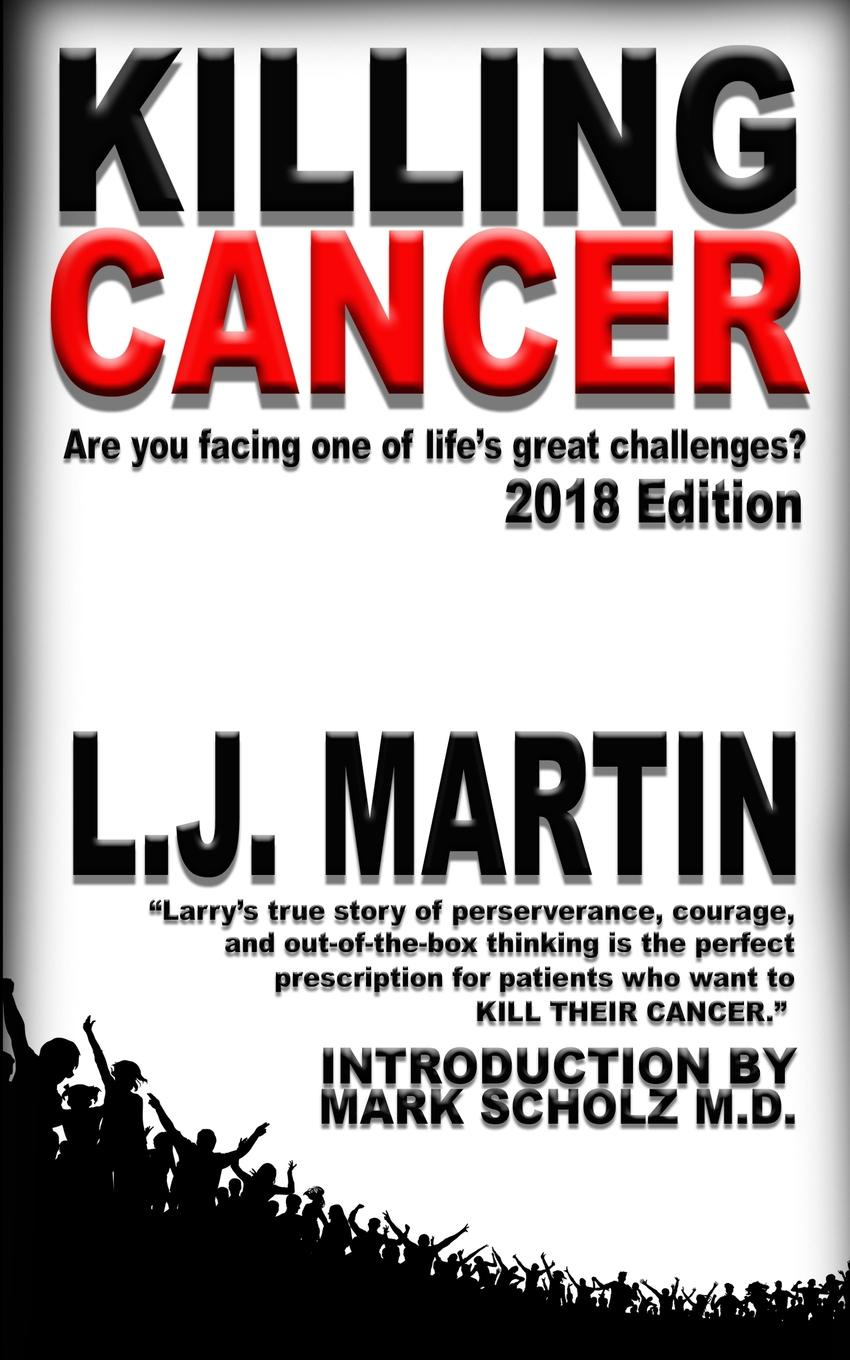 L.J. Martin Killing Cancer. One Man.s Journey Down the Cancer Trail...: 2018 Edition remender r kubert a martin l avengers