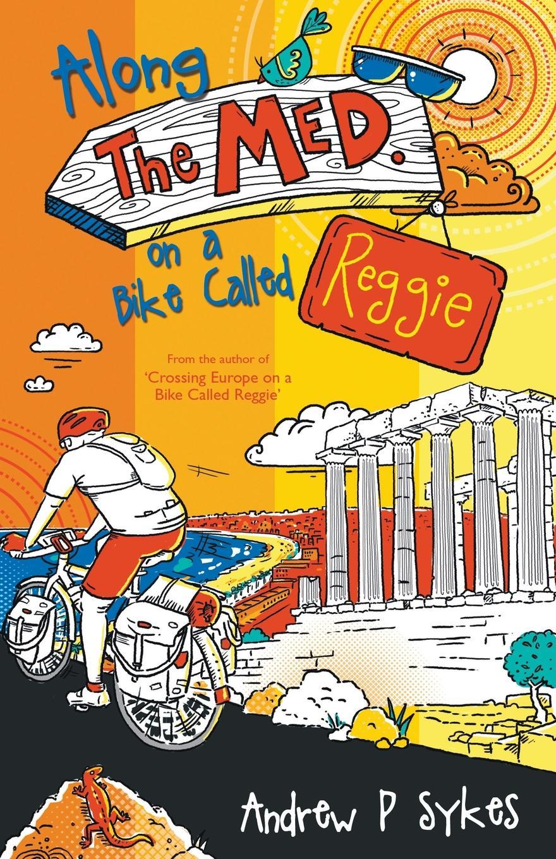 Andrew P. Sykes Along the Med on a Bike Called Reggie