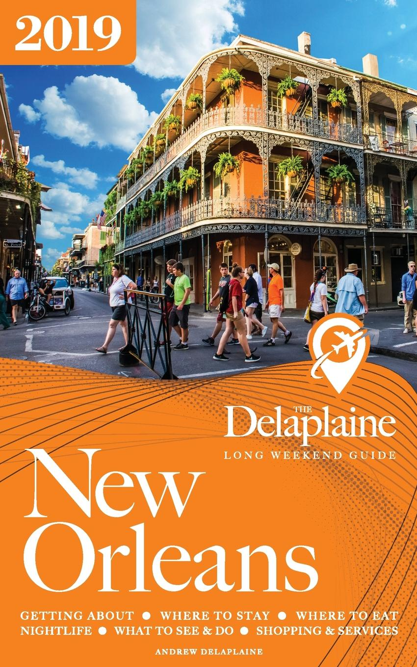 Andrew Delaplaine NEW ORLEANS - The Delaplaine 2019 Long Weekend Guide