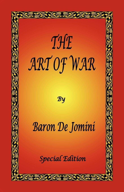 Antoine Henri De Jomini, Antoine Henri Jomini, G. H. Mendell The Art of War by Baron de Jomini - Special Edition sun tzu the art of war