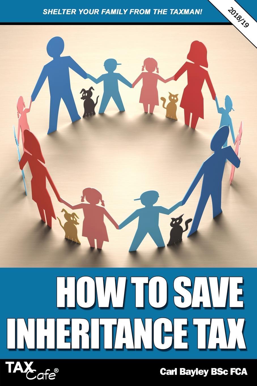Carl Bayley How to Save Inheritance Tax 2018/19 the inheritance