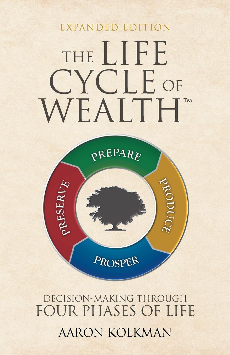 Aaron Kolkman The Life Cycle of Wealth. Decision-Making Through Four Phases of Life jason vitug you only live once the roadmap to financial wellness and a purposeful life