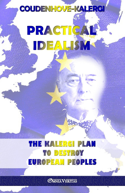 Richard Coudenhove-Kalergi Practical Idealism. The Kalergi Plan to destroy European peoples pen is mightier than the sword