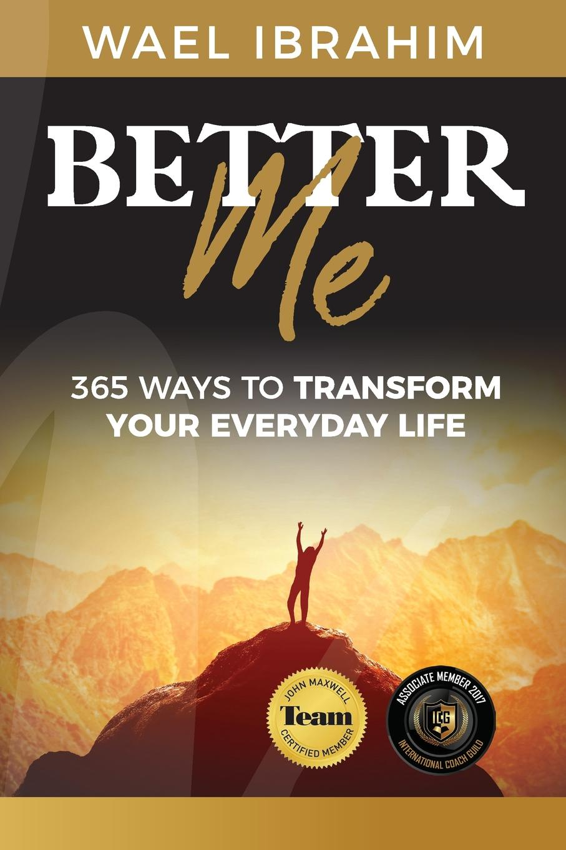 Wael Ibrahim Better Me. 365 Ways to Transform Your Everyday Life витамины 365 everyday value