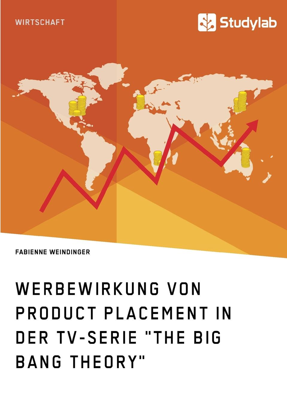 Fabienne Weindinger Werbewirkung von Product Placement in der TV-Serie The Big Bang Theory konstantina strouvali product placement im rahmen des kommissionsentwurfs fur eine novelle der fernsehrichtlinie