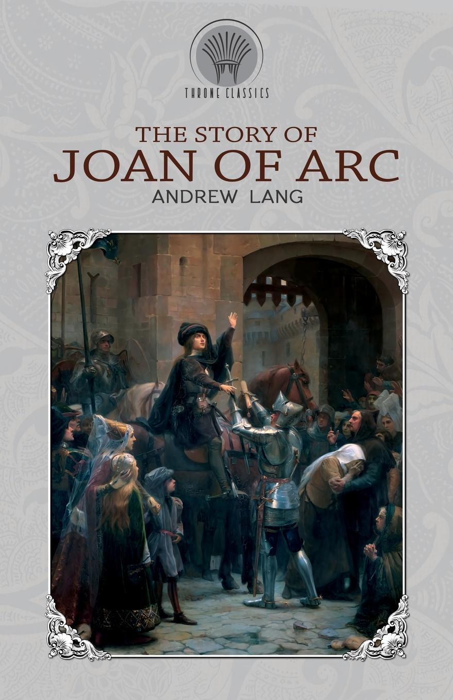 Andrew Lang The Story of Joan of Arc