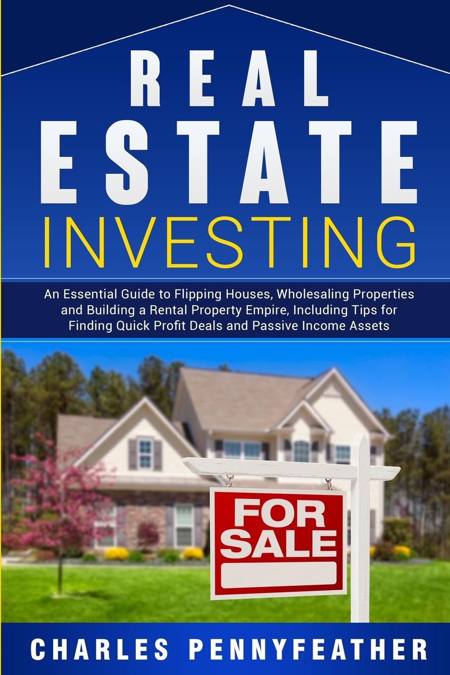 Фото - Charles Pennyfeather Real Estate Investing. An Essential Guide to Flipping Houses, Wholesaling Properties and Building a Rental Property Empire, Including Tips for Finding Quick Profit Deals and Passive Income Assets wai yee chen neuroinvesting build a new investing brain