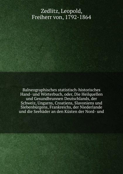 Leopold Zedlitz Balneographisches statistisch-historisches Hand- und Worterbuch, oder, Die Heilquellen und Gesundbrunnen Deutschlands, der Schweiz, Ungarns, Croatiens, Slavoniens und Siebenburgens, Frankreichs, der Niederlande und die Seebader an den Kusten der N... adolf pascher die susswasser flora deutschlands osterreichs und der schweiz 12