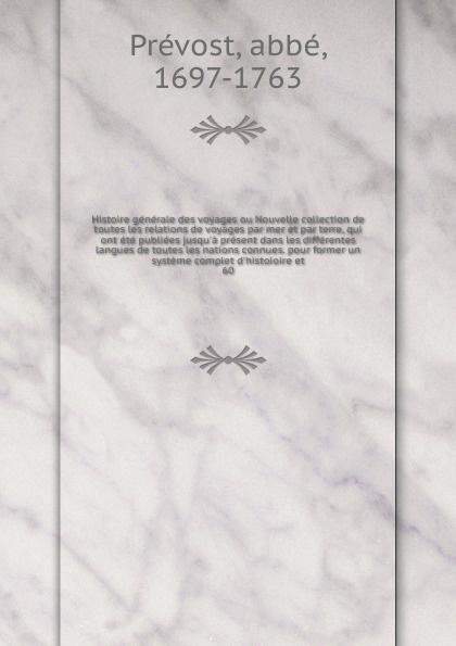 Фото - abbé Prévost Histoire generale des voyages ou Nouvelle collection de toutes les relations de voyages par mer et par terre, qui ont ete publiees jusqu'a present dans les differentes langues de toutes les nations connues. pour former un systeme complet d'histoio... antoine françois prévost histoire generale des voyages ou nouvelle collection de toutes les relations de voyages par mer et par terre qui ont ete publiees jusqu a present dans les differentes langues de toutes les nations connues vol 38 contenant c