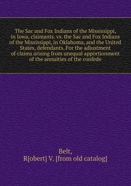 Robert V. Belt The Sac and Fox Indians of the Mississippi, in Iowa, claimants. vs. the Sac and Fox Indians of the Mississippi, in Oklahoma, and the United States, defendants. For the adjustment of claims arising from unequal apportionment of the annuities of the... the fox and the star