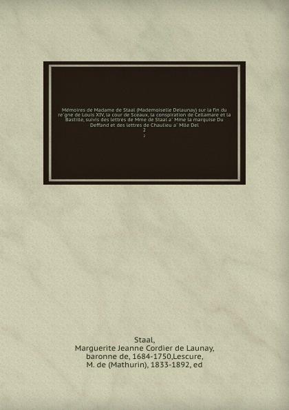 Marguerite Jeanne Cordier de Launay Staal Memoires de Madame de Staal (Mademoiselle Delaunay) sur la fin du regne de Louis XIV, la cour de Sceaux, la conspiration de Cellamare et la Bastille, suivis des lettres de Mme de Staal a Mme la marquise Du Deffand et des lettres de Chaulieu a Mlle... memoires secrets sur la russie et particulierement sur la fin du regne de catherine ii et le commencement de celui de paul i volume 1 french edition