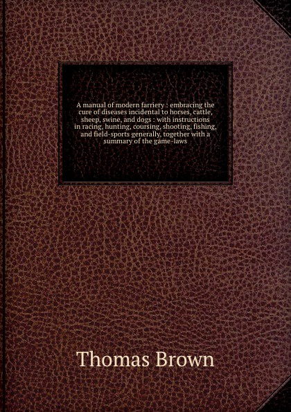 Фото - Thomas Brown A manual of modern farriery : embracing the cure of diseases incidental to horses, cattle, sheep, swine, and dogs : with instructions in racing, hunting, coursing, shooting, fishing, and field-sports generally, together with a summary of the game-... leory nrr 25db hearing protector am fm radio earmuffs lcd screen earmuffs electronic shooting hunting racing earmuff headset