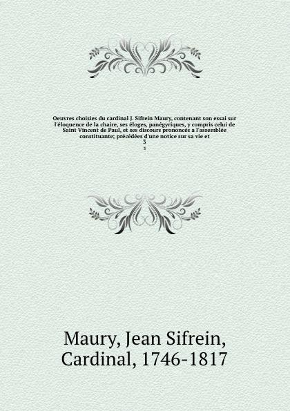 Jean Sifrein Maury Oeuvres choisies du cardinal J. Sifrein Maury, contenant son essai sur l'eloquence de la chaire, ses eloges, panegyriques, y compris celui de Saint Vincent de Paul, et ses discours prononces a l'assemblee constituante; precedees d'une notice sur s... pouplard pierre xavier la vie merveilleuse du venerable marcel mastrilli s j client bien aime de saint francois xavier et martyr au japon suive d une notice sur la de christophe ferreira french edition