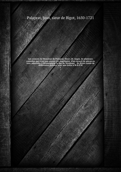 Jean Palaprat Les oeuvres de Monsieur de Palaprat. Nouv. ed. Augm. de plusieurs comedies qui n'ont pas encore ete imprimees; d'un recueil de pieces en vers, adressees a Monseigneur le duc de Vendome; & de divers essais de differentes poesies; avec une lettre a ... n g de marguerit montmeslin de l assassinat de monseigneur le duc d enghien