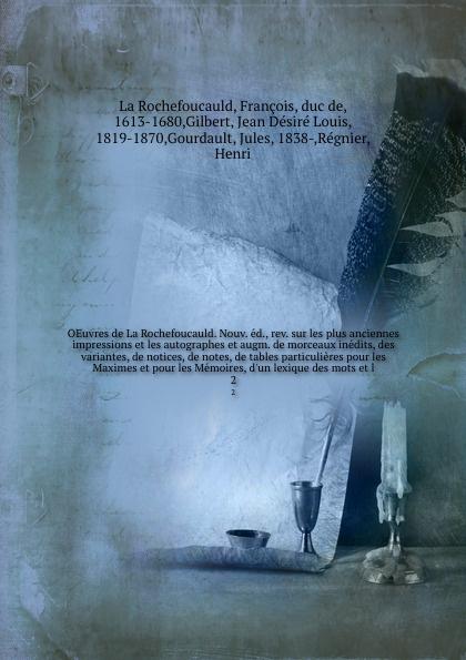 François La Rochefoucauld OEuvres de La Rochefoucauld. Nouv. ed., rev. sur les plus anciennes impressions et les autographes et augm. de morceaux inedits, des variantes, de notices, de notes, de tables particulieres pour les Maximes et pour les Memoires, d'un lexique des m... louis étienne dussieux memoires inedits sur la vie et les ouvrages des membres de l academie royale de peinture et de sculpture vol 1 publies d apres les manuscrits conserves a l ecole imperiale des beaux arts classic reprint