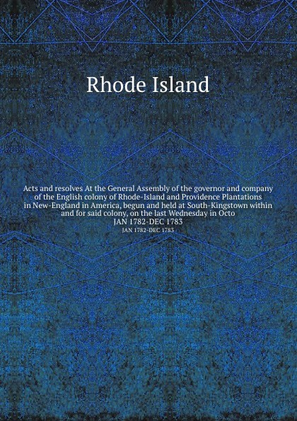 Rhode Island Acts and resolves At the General Assembly of the governor and company of the English colony of Rhode-Island and Providence Plantations in New-England in America, begun and held at South-Kingstown within and for said colony, on the last Wednesday i... rhode island acts and laws of his majesties colony of rhode island and providence plantations in america page 7