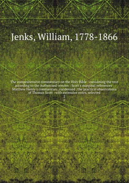 William Jenks The comprehensive commentary on the Holy Bible : containing the text according to the Authorised version : Scott's marginal references : Matthew Henry's commentary, condensed . the practical observations of Thomas Scott : with extensive notes, sel... scott earle thomas jordan s diary