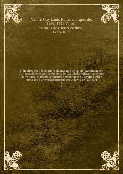 Guy Louis Henri Valori Memoires des negociations du marquis de Valori . Accompagnes d'un recueil de lettres de Frederic-le-Grand, des princes ses freres, de Voltaire, et des plus illustres personnages du XVIIIe siecle; precedes d'une notice historique sur la vie de l'au... henri louis cain lekain memoires de henri louis lekain publies par son fils aine suivis d une correspondance inedite de voltaire garrick colardeau lebrun etc french edition