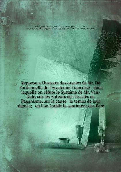 лучшая цена Jean François Baltus Reponse a l'histoire des oracles de Mr. De Fontennelle de l'Academie Francoise : dans laquelle on refute le Systeme de Mr. Van-Dale, sur les Auteurs des Oracles du Paganisme, sur la cause & le temps de leur silence; & ou l'on etablit le sentiment ...