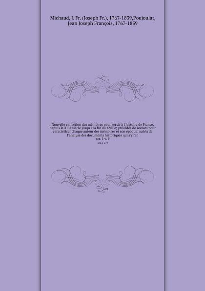 Joseph Fr. Michaud Nouvelle collection des memoires pour servir a l'histoire de France, depuis le Xllle siecle jusqu'a la fin du XVllle; precedes de notices pour caracteriser chaque auteur des memoires et son epoque; suivis de l'analyse des documents historiques qui... françois de curel theatre complet vol 1 textes remanies par l auteur avec l historique de chaque piece suivis des souvenirs de l auteur la danse devant le miroir la figurante classic reprint