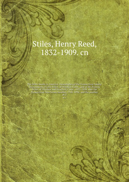 Фото - Henry Reed Stiles The Stiles family in America. Genealogies of the Connecticut family. Descendants of John Stiles, of Windsor, Conn., and of Mr. Francis Stiles, of Windsor and Stratford, Conn., 1635-1894; also the Connecticut New Jersey families, 1720-1894; and the... orline st john alexander the st john genealogy descendants of matthias st john of dorchester massachusetts 1634 of windsor connecticut 1640 of wethersfield connecticut 1643 1645 and norwalk connecticut 1650