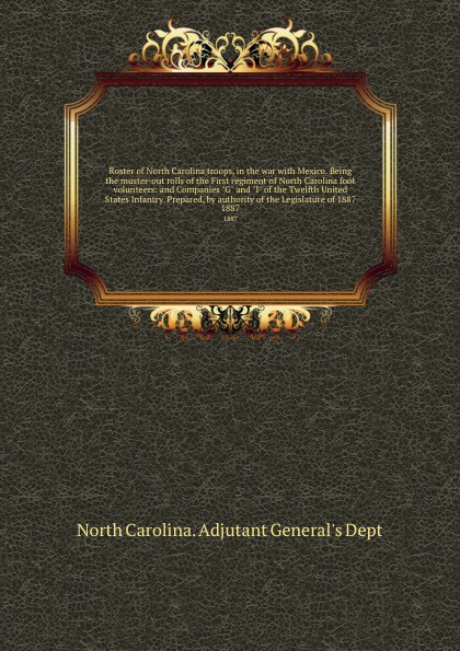 North Carolina. Adjutant General's Dept Roster of North Carolina troops, in the war with Mexico. Being the muster-out rolls of the First regiment of North Carolina foot volunteers: and Companies G and I of the Twelfth United States Infantry. Prepared, by authority of the Legislature... north carolina dept of conservation and development the new north carolina in the advancing south