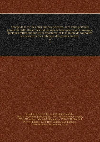 Dézallier d'Argenville Abrege de la vie des plus fameux peintres, avec leurs portraits graves en taille-douce, les indications de leurs principaux ouvrages, quelques reflexions sur leurs caracteres, et la maniere de connoitre les desseins et les tableaux des grands mait... jean baptiste descamps la vie des peintres flamands allemands et hollandois avec des portraits graves en taille douce une indication de leurs principaux ouvrages des manieres volume 2 french edition