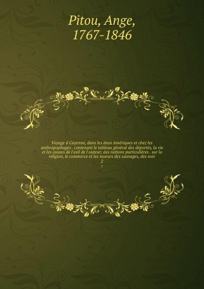 Ange Pitou Voyage a Cayenne, dans les deux Ameriques et chez les anthropophages . contenant le tableau general des deportes, la vie et les causes de l'exil de l'auteur; des notions particulieres . sur la religion, le commerce et les moeurs des sauvages, des ... sully prudhomme l expression dans les beaux arts application de la psychologie a l etude de l artiste et des beaux arts prose 1883 french edition