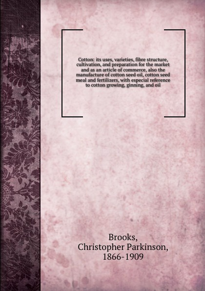 Christopher Parkinson Brooks Cotton: its uses, varieties, fibre structure, cultivation, and preparation for the market and as an article of commerce, also the manufacture of cotton seed oil, cotton seed meal and fertilizers, with especial reference to cotton growing, ginning,... pragnesh dave and jaspal b sukhdiya preparation of chitosan nanoparticals coated k fertilizers