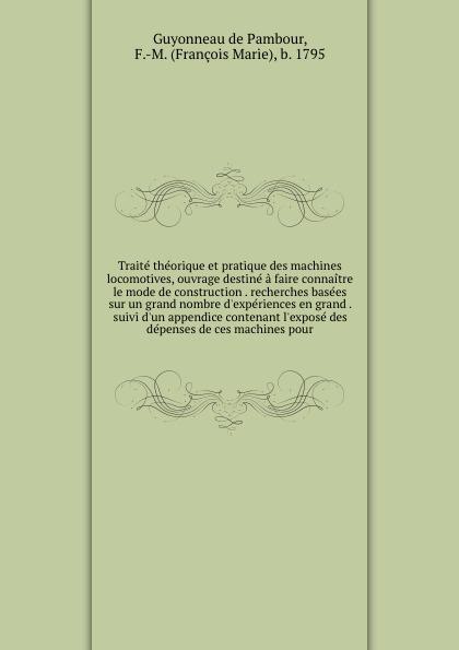 Guyonneau de Pambour Traite theorique et pratique des machines locomotives, ouvrage destine a faire connaitre le mode de construction . recherches basees sur un grand nombre d'experiences en grand . suivi d'un appendice contenant l'expose des depenses de ces machines ... pasquier quesnel correspondance inedite de mabillon et de montfaucon avec l italie contenant un grand nombre de faits sur l histoire religieuse et litteraire de 17e siecle volume 3 french edition