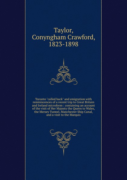 Conyngham Crawford Taylor Toronto called back and emigration with reminiscences of a recent trip to Great Britain and Ireland microform : containing an account of the visit of Her Majesty the Queen to Wales, the Mersey Tunnel, Manchester Ship Canal, and a visit to the Ma... derek acorah haunted britain and ireland over 100 of the scariest places to visit in the uk and ireland