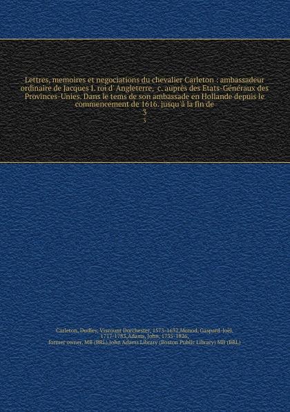 все цены на Dudley Carleton Lettres, memoires et negociations du chevalier Carleton : ambassadeur ordinaire de Jacques I. roi d' Angleterre, &c. aupres des Etats-Generaux des Provinces-Unies. Dans le tems de son ambassade en Hollande depuis le commencement de 1616. jusqu'a l... онлайн
