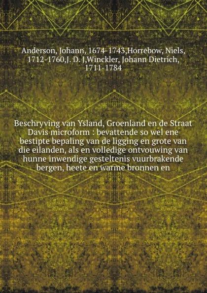 Johann Anderson Beschryving van Ysland, Groenland en de Straat Davis microform : bevattende so wel ene bestipte bepaling van de ligging en grote van die eilanden, als en volledige ontvouwing van hunne inwendige gesteltenis vuurbrakende bergen, heete en warme bron... diederick paringet memoriaal of beschryving van de stad grave en den lande van cuyk te samen gebracht en in 1