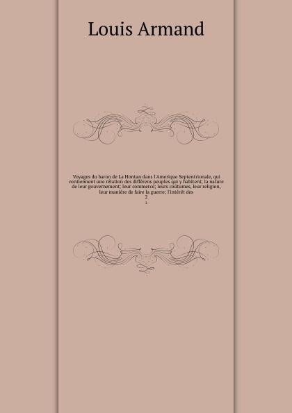 Lahontan Louis Armand de Lom d'Arce Voyages du baron de La Hontan dans l'Amerique Septentrionale, qui contiennent une relation des differens peuples qui y habitent; la nature de leur gouvernement; leur commerce; leurs coutumes, leur religion, & leur maniere de faire la guerre; l'int... gilles deric introduction a l histoire ecclesiastique de bretagne ou l on traite de la religion du gouvernement des moeurs des usages des bretons depuis leur le christianisme volume 2 french edition
