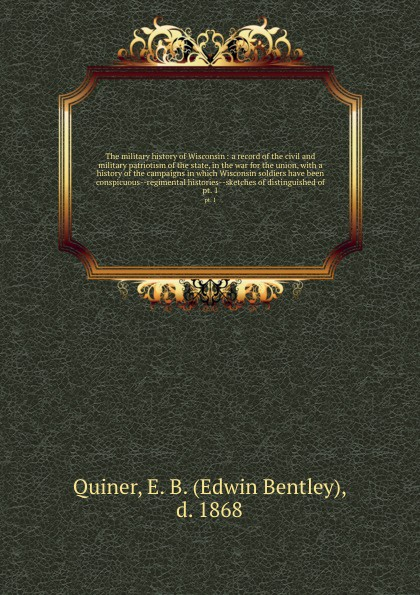Edwin Bentley Quiner The military history of Wisconsin : a record of the civil and military patriotism of the state, in the war for the union, with a history of the campaigns in which Wisconsin soldiers have been conspicuous--regimental histories--sketches of distingu... цена и фото