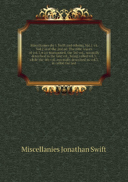 M.J. Swift Miscellanies (by J. Swift and others). Vol.1-(4. Vol.2 is of the 2nd ed. The title-leaves of vol.3,4 are transposed, the 3rd vol., normally described as the last vol., being called vol.3, while the 4th vol., normally described as vol.3, is called ... melusine vol 3 the vampires ball