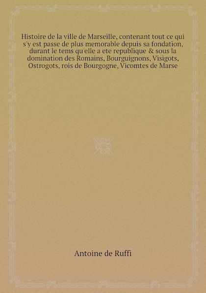 все цены на A. de Ruffi Histoire de la ville de Marseille, contenant tout ce qui s'y est passe de plus memorable depuis sa fondation, durant le tems qu'elle a ete republique & sous la domination des Romains, Bourguignons, Visigots, Ostrogots, rois de Bourgogne, Vicomtes ... онлайн