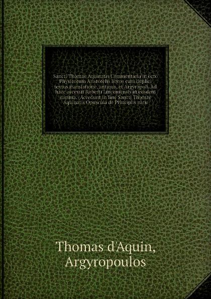 A.T. d'Aquin Sancti Thomae Aquinatis Commentaria in octo Physicorum Aristotelis libros cum duplici textus translatione, antiqua, et Argyropoli. Ad haec accessit Roberti Linconiensis in eosdem summa. (Accedunt in fine Sancti Thomae Aquinatis Opuscula de Princip... eadmer eadmeri historia novorum in anglia et opuscula duo de vita sancti anselmi et quibusdam miraculis ejus latin edition