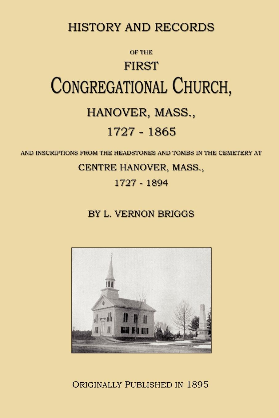 L. Vernon Briggs History and Records of the First Congregational Church, Hanover, Mass., 1727-1865 hanover hanover a copy of the records of births marriages and deaths and of intentions of marriage of the town of hanover mass 1727 1857