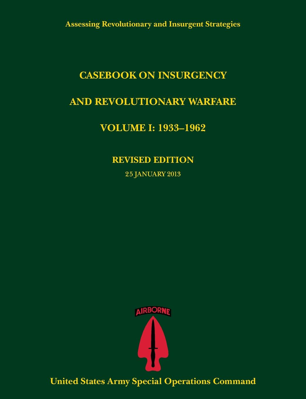 цена Paul J. Tompkins, U. S. Army Special Operations Command Casebook on Insurgency and Revolutionary Warfare, Volume I. 1933-1962 (Assessing Revolutionary and Insurgent Strategies Series) онлайн в 2017 году