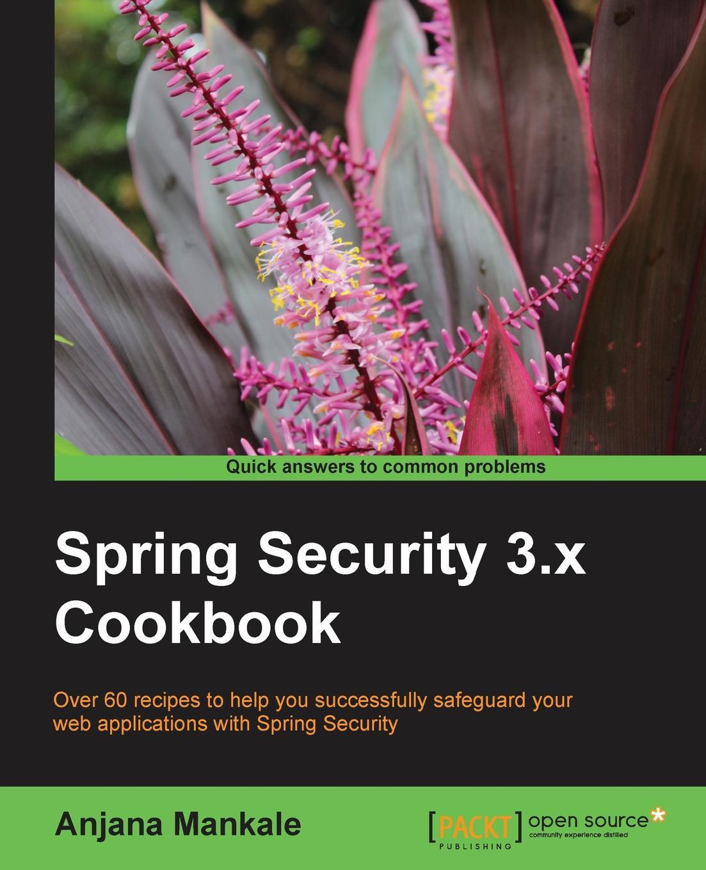 Anjana Mankale Spring Security 3.X Cookbook