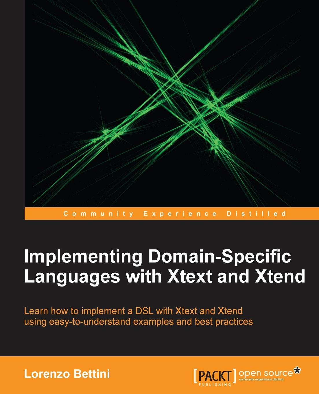 Lorenzo Bettini Implementing Domain-Specific Languages with Xtext and Xtend