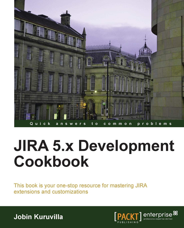 Jobin Kuruvilla Jira 5.X Development Cookbook