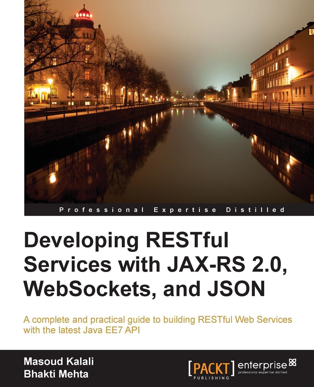 Bhakti Mehta, Masoud Kalali Developing Restful Services with Jax-Rs2, Json, and Websockets asan agibetov essence of json