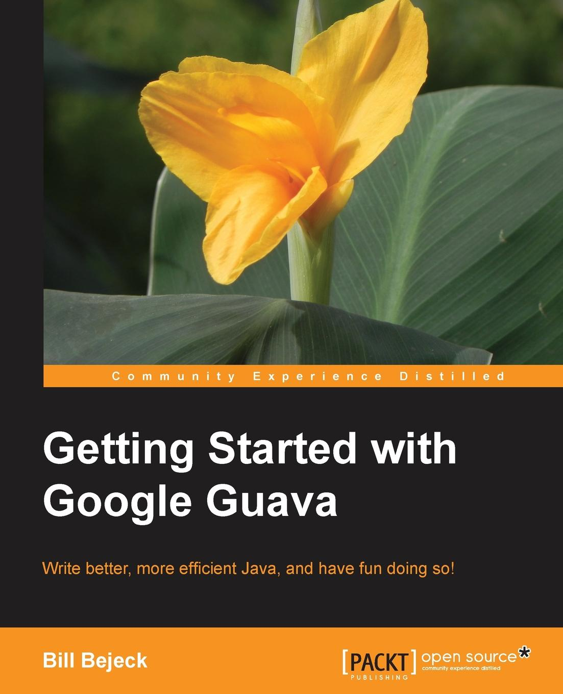 Bill Bejeck Getting Started with Google Guava недорго, оригинальная цена