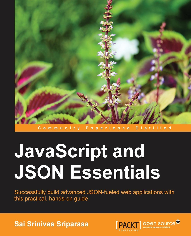 Sai Sriparasa JavaScript and Json Essentials asan agibetov essence of json