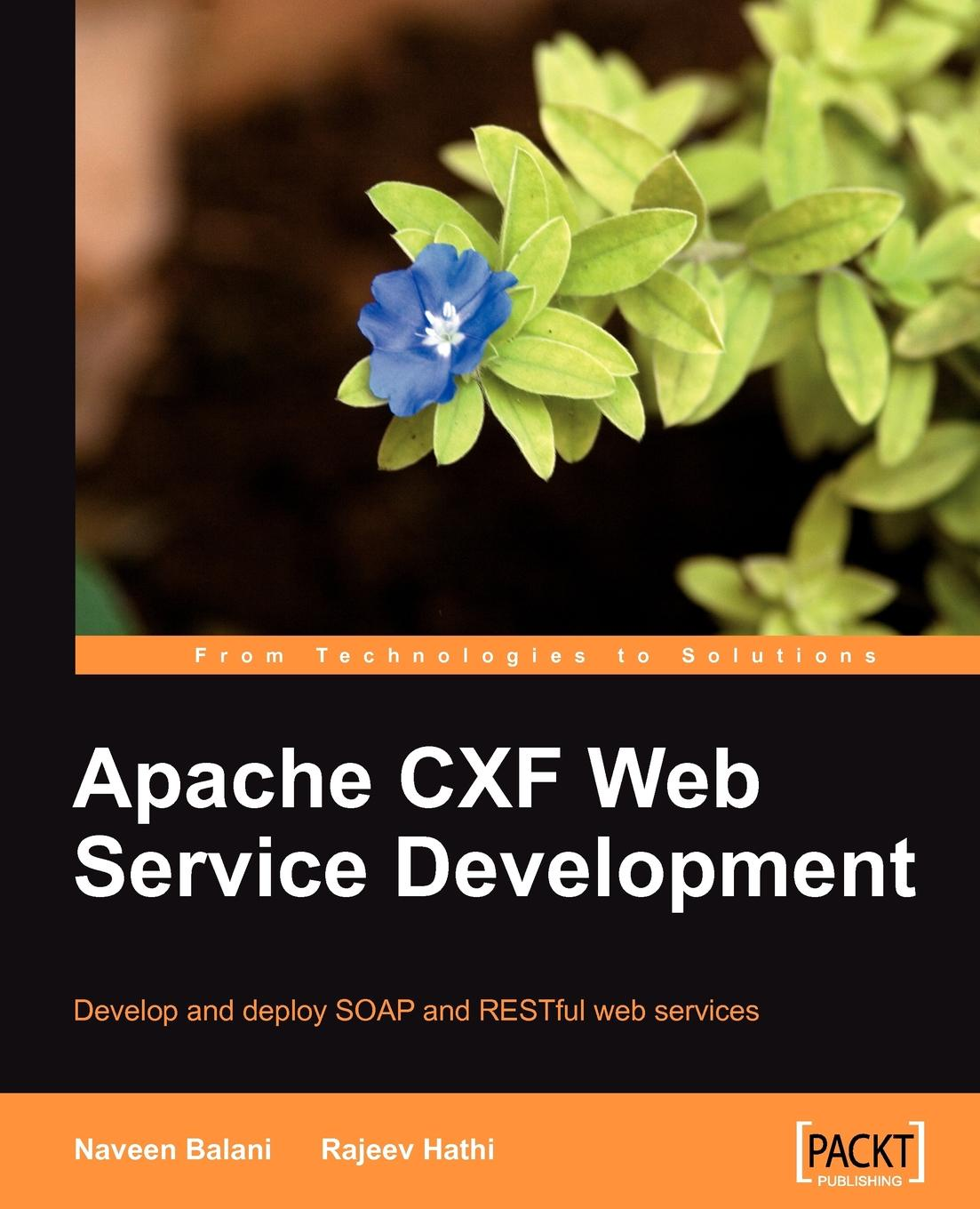 Naveen Balani, Rajeev Hathi Apache Cxf Web Service Development theodore leung w professional xml development with apache tools xerces xalan fop cocoon axis xindice