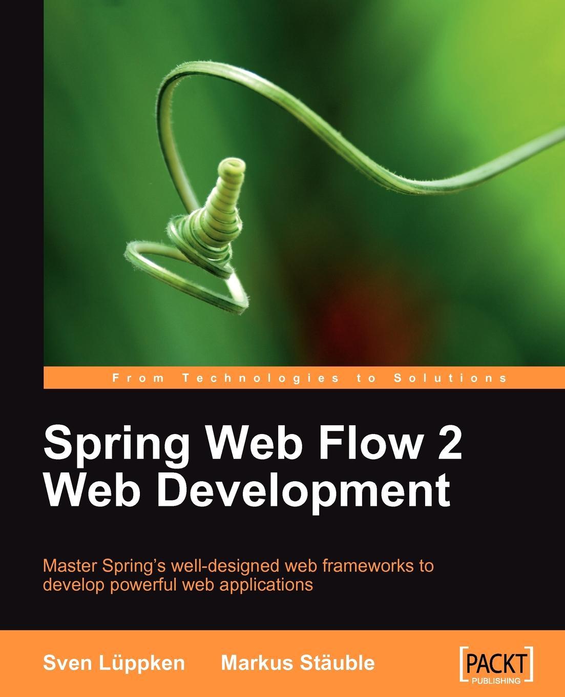 Sven Lppken, Markus Stuble, Sven Luppken Spring Web Flow 2 Web Development web