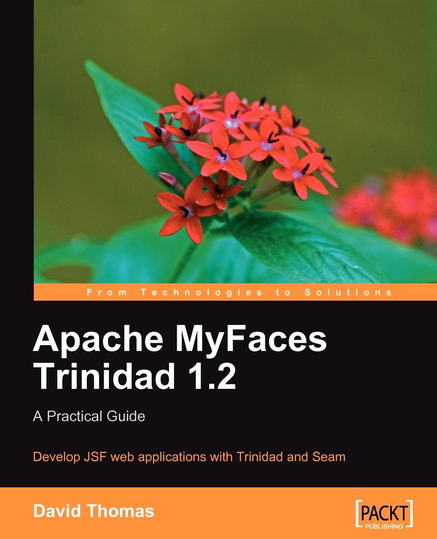 David Thomas Apache Myfaces Trinidad 1.2. A Practical Guide david thomas the practical philosopher microform