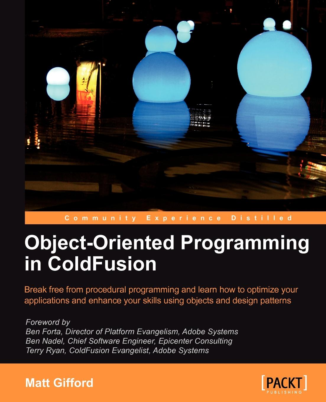 Matt Gifford Object-Oriented Programming in Coldfusion christian gross foundations of object oriented programming using net 2 0 patterns